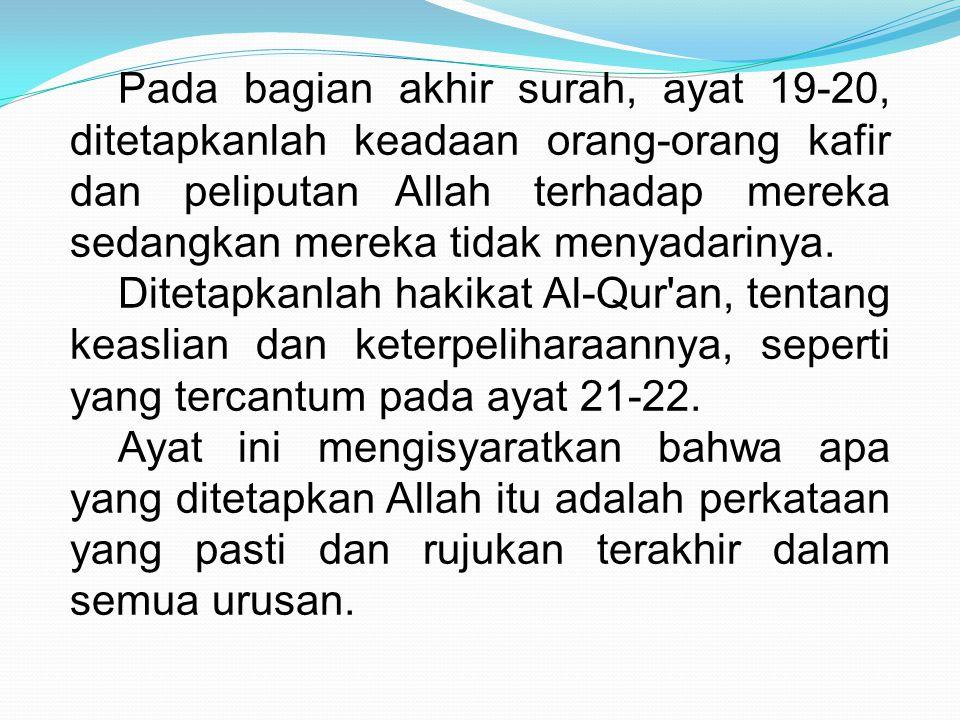 Pada bagian akhir surah, ayat 19-20, ditetapkanlah keadaan orang-orang kafir dan peliputan Allah terhadap mereka sedangkan mereka tidak menyadarinya.