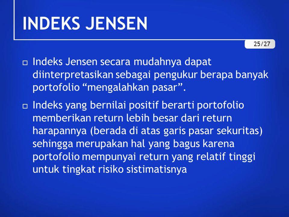 INDEKS JENSEN 25/27. Indeks Jensen secara mudahnya dapat diinterpretasikan sebagai pengukur berapa banyak portofolio mengalahkan pasar .