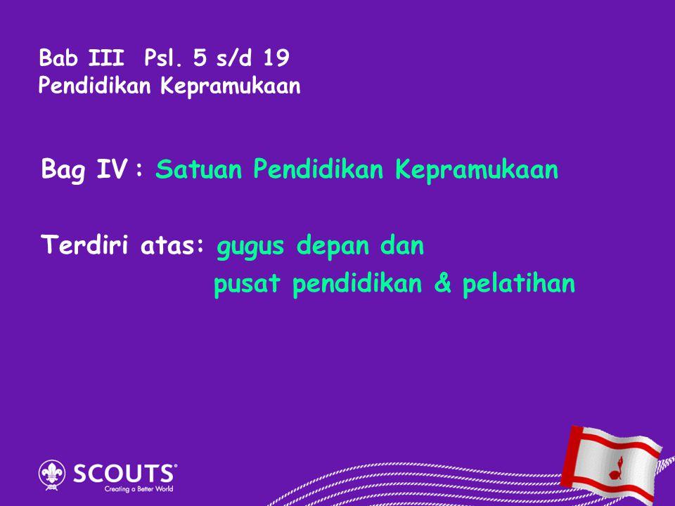 Bag IV : Satuan Pendidikan Kepramukaan Terdiri atas: gugus depan dan