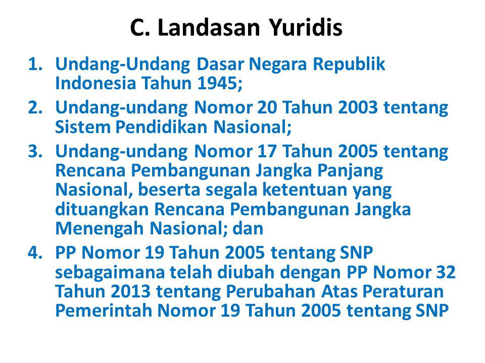 C. Landasan Yuridis Undang-Undang Dasar Negara Republik Indonesia Tahun 1945; Undang-undang Nomor 20 Tahun 2003 tentang Sistem Pendidikan Nasional;