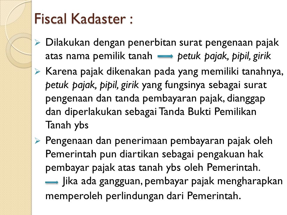 Fiscal Kadaster : Dilakukan dengan penerbitan surat pengenaan pajak atas nama pemilik tanah petuk pajak, pipil, girik.