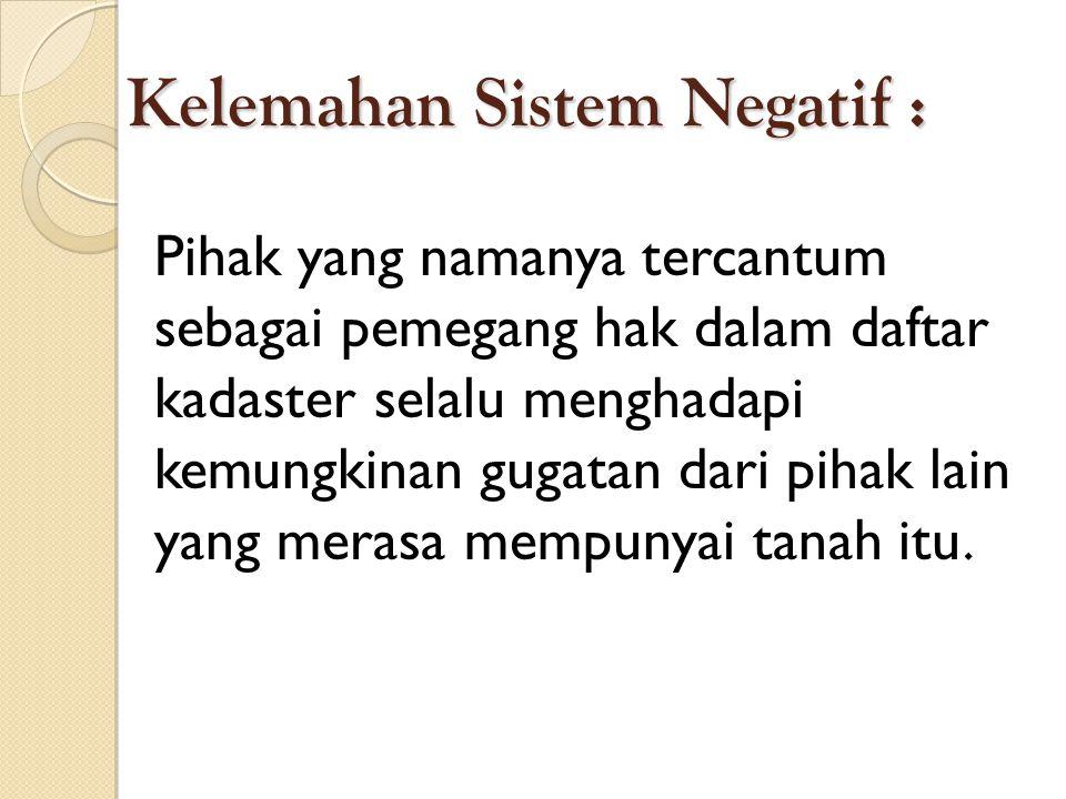 Kelemahan Sistem Negatif :