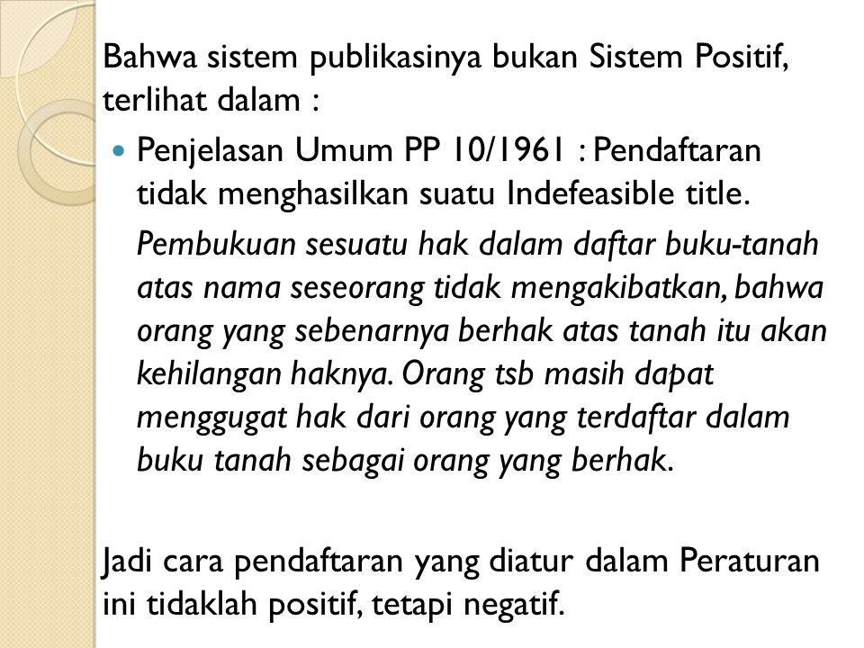 Bahwa sistem publikasinya bukan Sistem Positif, terlihat dalam :