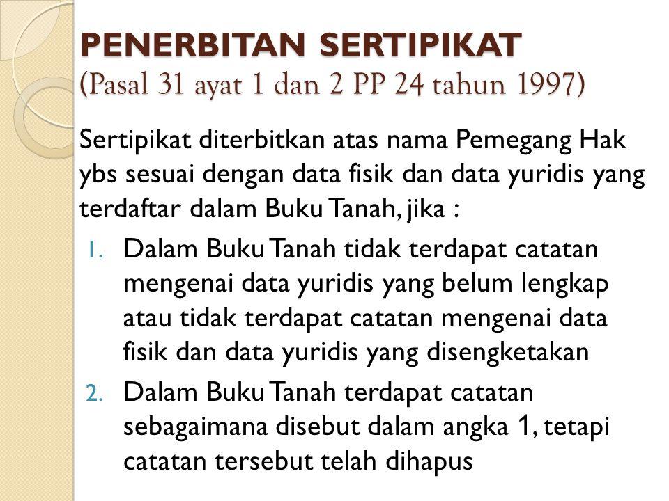 PENERBITAN SERTIPIKAT (Pasal 31 ayat 1 dan 2 PP 24 tahun 1997)