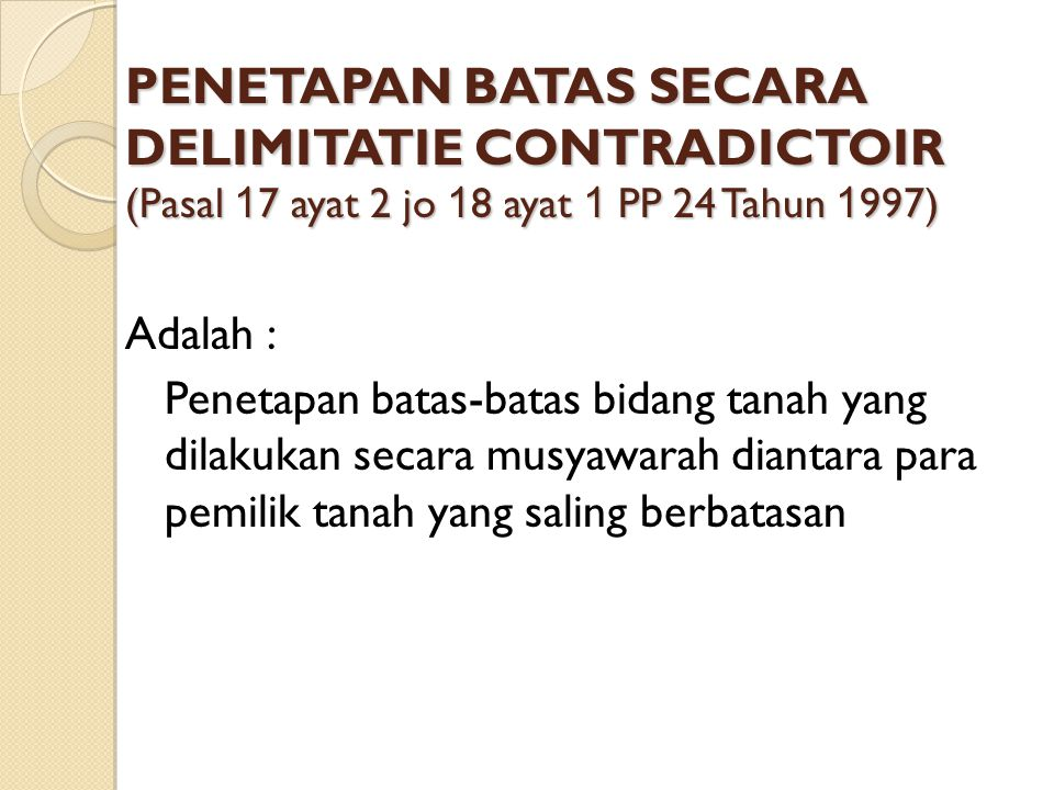 PENETAPAN BATAS SECARA DELIMITATIE CONTRADICTOIR (Pasal 17 ayat 2 jo 18 ayat 1 PP 24 Tahun 1997)