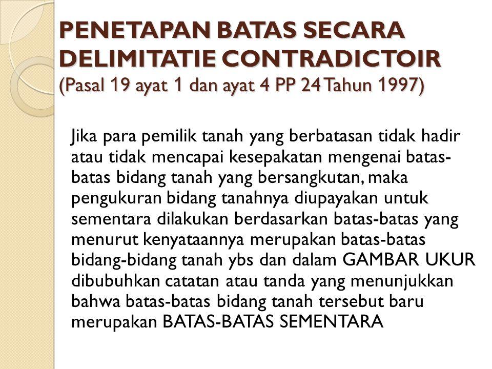 PENETAPAN BATAS SECARA DELIMITATIE CONTRADICTOIR (Pasal 19 ayat 1 dan ayat 4 PP 24 Tahun 1997)