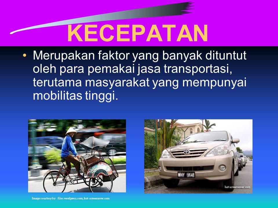 KECEPATAN Merupakan faktor yang banyak dituntut oleh para pemakai jasa transportasi, terutama masyarakat yang mempunyai mobilitas tinggi.