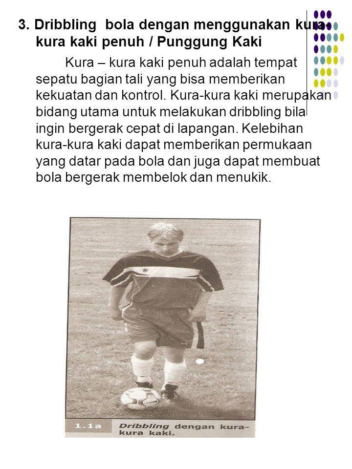 3. Dribbling bola dengan menggunakan kura-kura kaki penuh / Punggung Kaki
