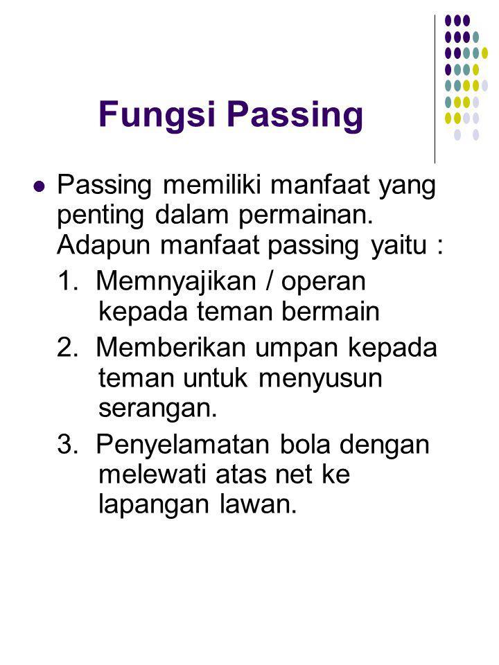 Fungsi Passing Passing memiliki manfaat yang penting dalam permainan. Adapun manfaat passing yaitu :