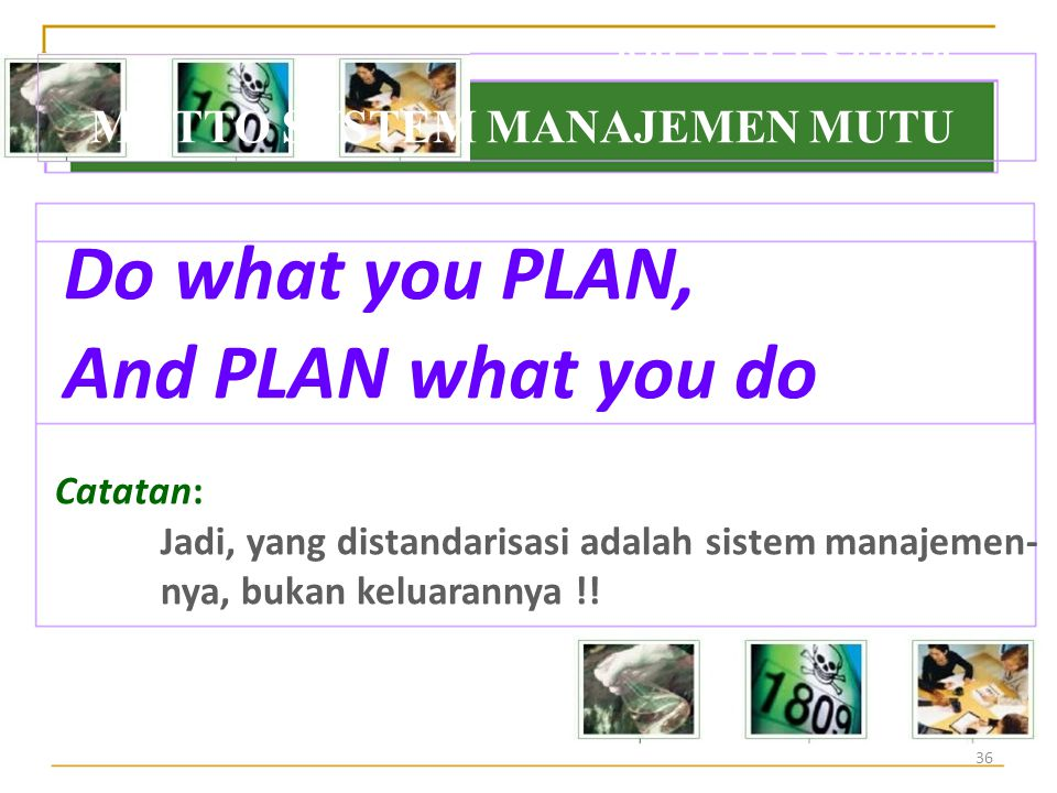 And PLAN what you do MOTTO SYSTEM MANAJEMEN MUTU Do what you PLAN,