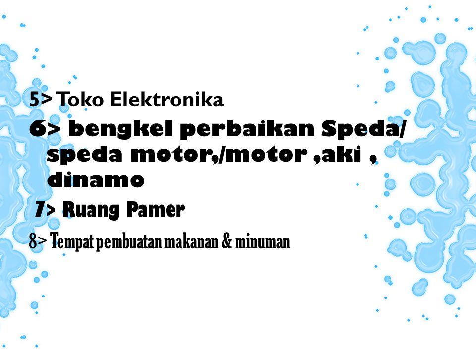 5> Toko Elektronika 6> bengkel perbaikan Speda/ speda motor,/motor ,aki , dinamo 7> Ruang Pamer 8> Tempat pembuatan makanan & minuman