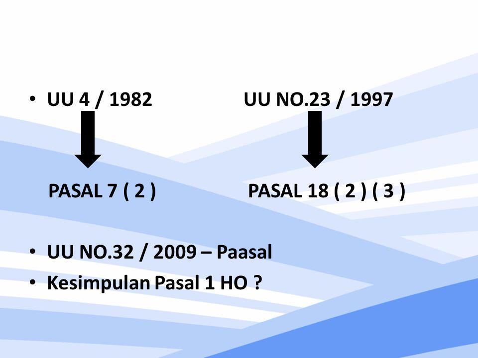 UU 4 / 1982 UU NO.23 / 1997 PASAL 7 ( 2 ) PASAL 18 ( 2 ) ( 3 ) UU NO.32 / 2009 – Paasal.