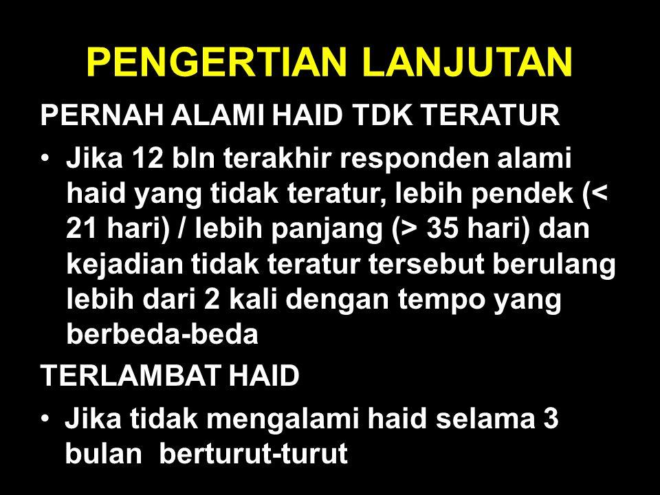 PENGERTIAN LANJUTAN PERNAH ALAMI HAID TDK TERATUR
