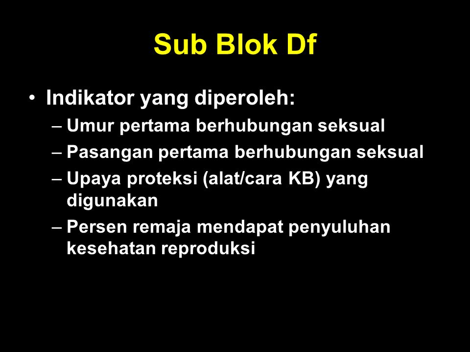 Sub Blok Df Indikator yang diperoleh: Umur pertama berhubungan seksual