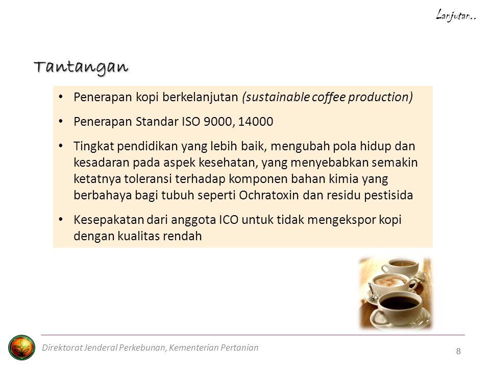 Lanjutan.. Tantangan. Penerapan kopi berkelanjutan (sustainable coffee production) Penerapan Standar ISO 9000, 14000.