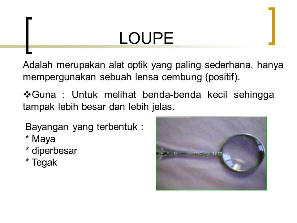 LOUPE Adalah merupakan alat optik yang paling sederhana, hanya mempergunakan sebuah lensa cembung (positif).