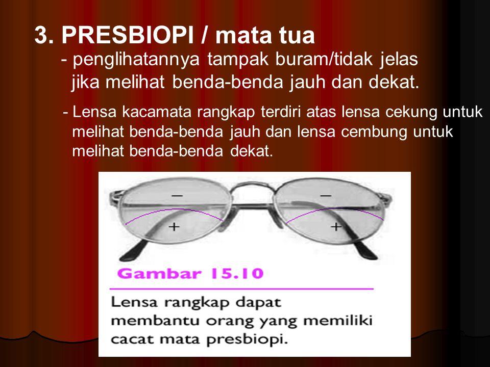 3. PRESBIOPI / mata tua - penglihatannya tampak buram/tidak jelas