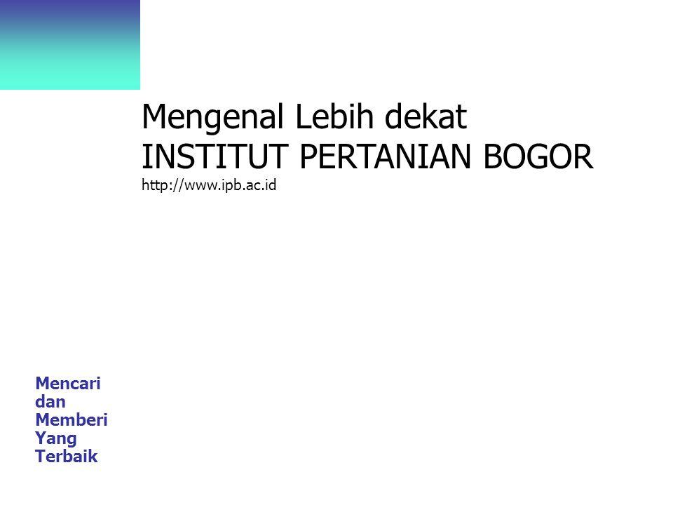 Mengenal Lebih dekat INSTITUT PERTANIAN BOGOR http://www.ipb.ac.id