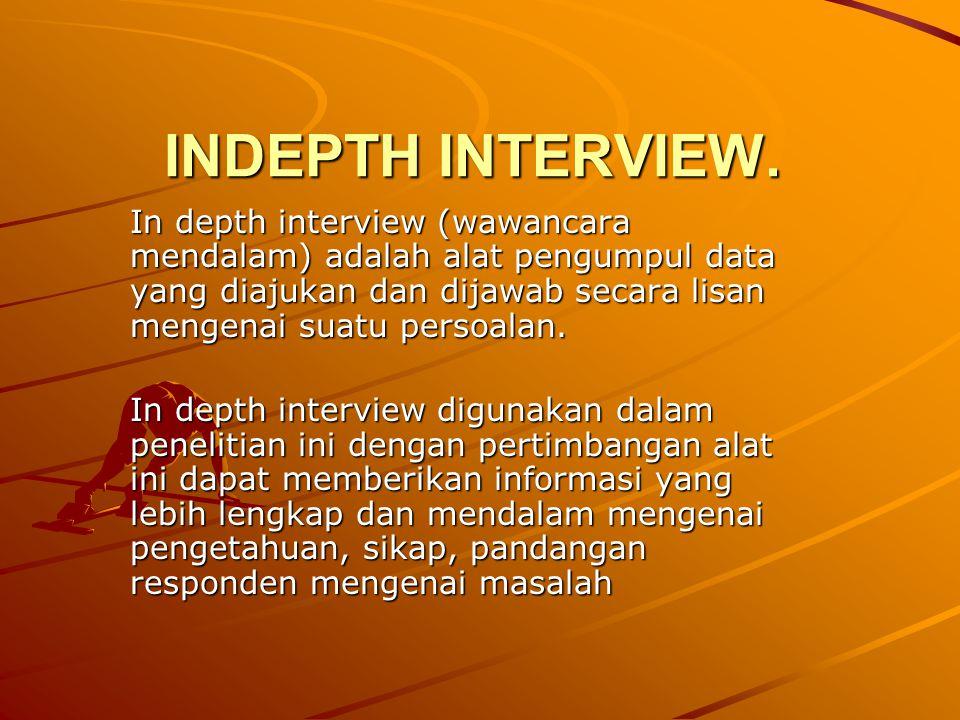 INDEPTH INTERVIEW.