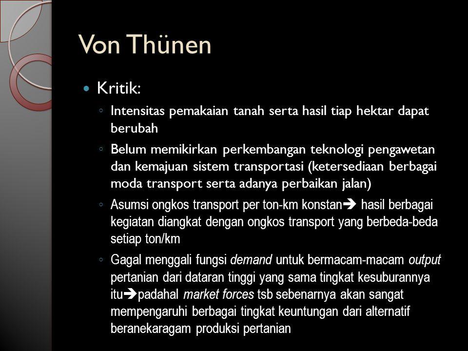 Von Thünen Kritik: Intensitas pemakaian tanah serta hasil tiap hektar dapat berubah.