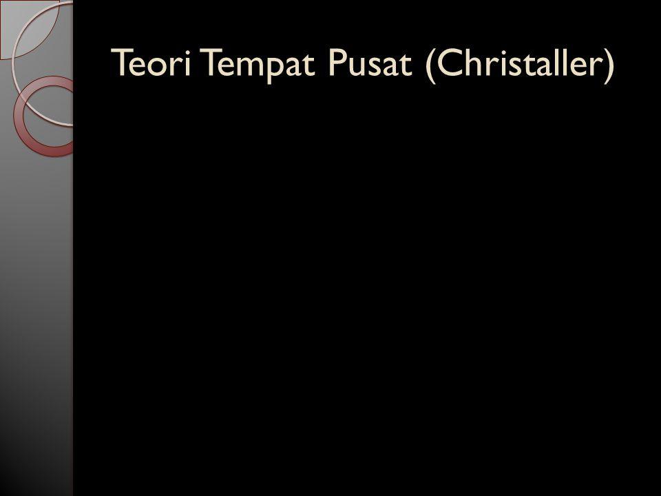 Teori Tempat Pusat (Christaller)