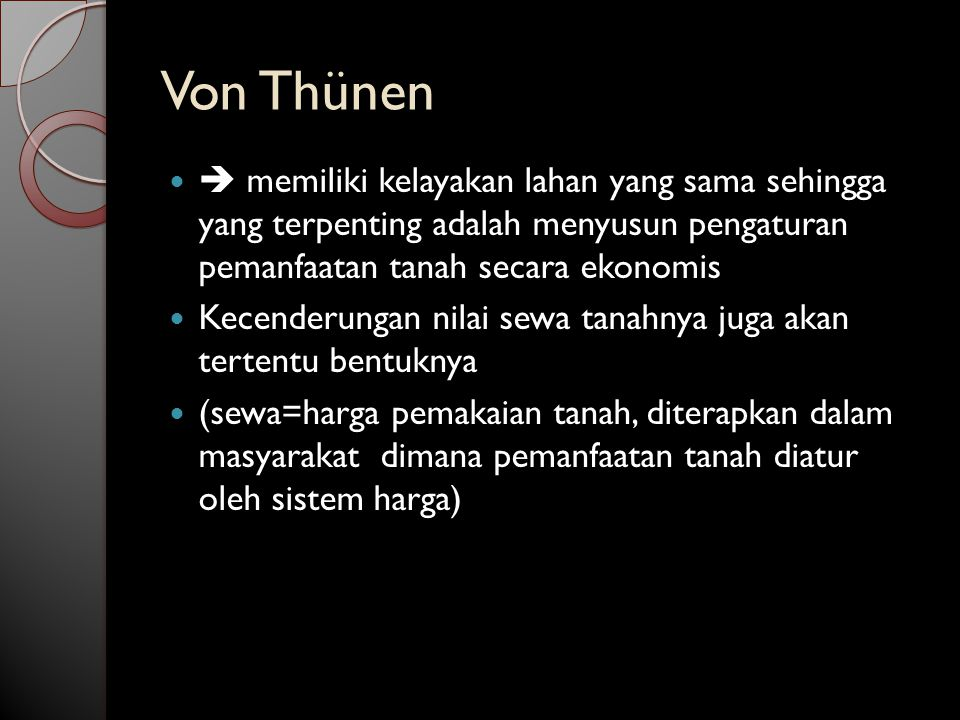 Von Thünen  memiliki kelayakan lahan yang sama sehingga yang terpenting adalah menyusun pengaturan pemanfaatan tanah secara ekonomis.