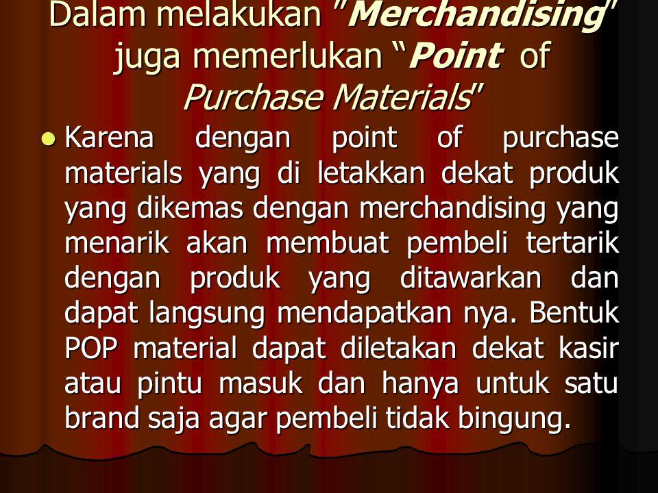 Dalam melakukan Merchandising juga memerlukan Point of Purchase Materials