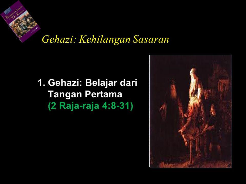 1. Gehazi: Belajar dari Tangan Pertama (2 Raja-raja 4:8-31)