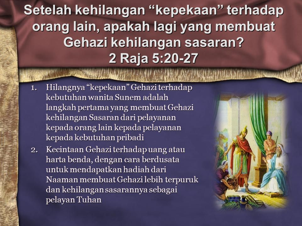 Setelah kehilangan kepekaan terhadap orang lain, apakah lagi yang membuat Gehazi kehilangan sasaran 2 Raja 5:20-27