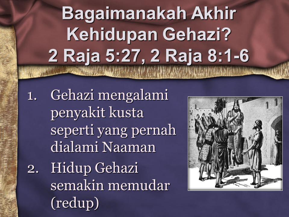 Bagaimanakah Akhir Kehidupan Gehazi 2 Raja 5:27, 2 Raja 8:1-6
