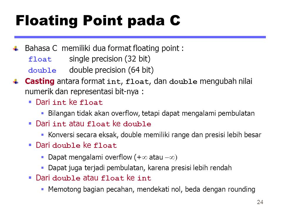 Floating Point pada C Bahasa C memiliki dua format floating point :
