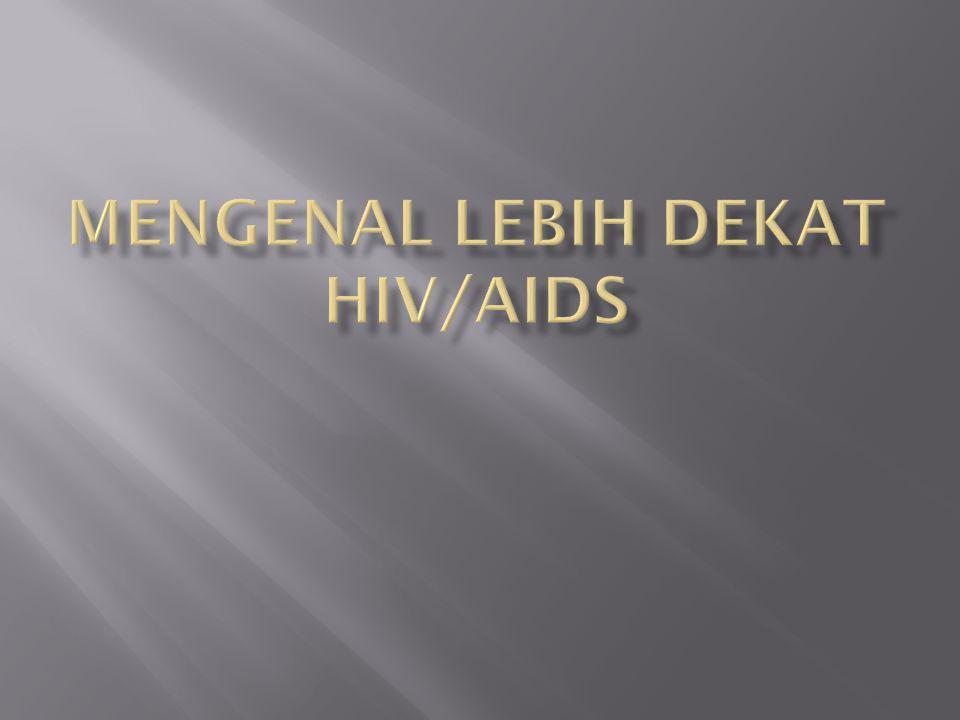 Mengenal Lebih Dekat HIV/AIDS