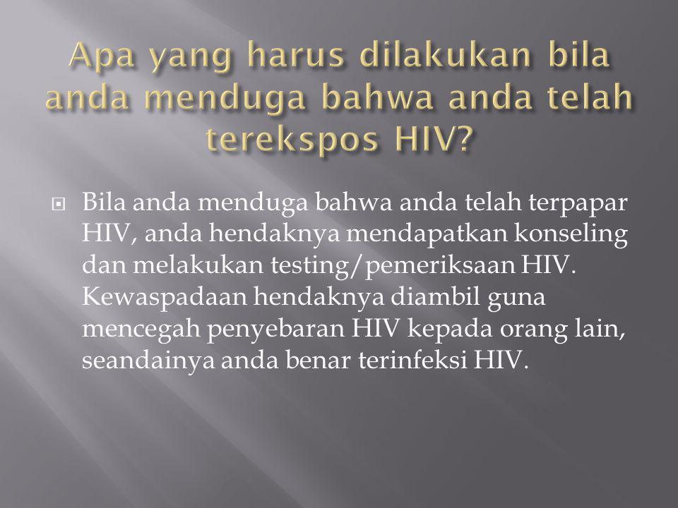 Apa yang harus dilakukan bila anda menduga bahwa anda telah terekspos HIV