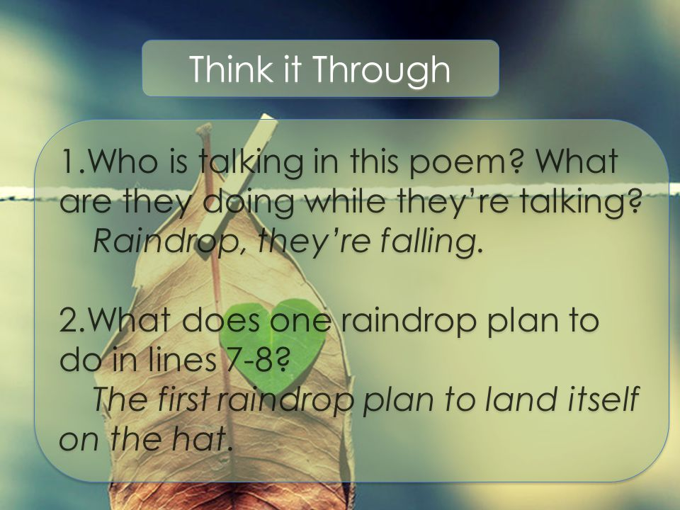 Think it Through 1.Who is talking in this poem What are they doing while they're talking Raindrop, they're falling.