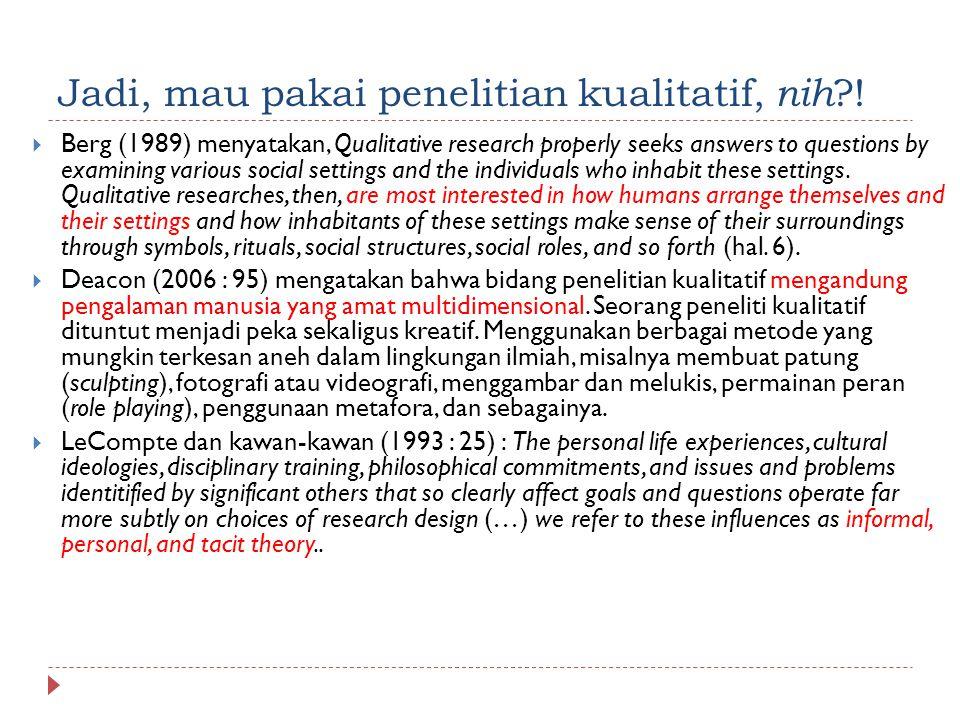 Jadi, mau pakai penelitian kualitatif, nih !
