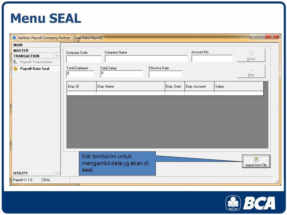 Menu SEAL Klik tombol ini untuk mengambil data yg akan di seal.