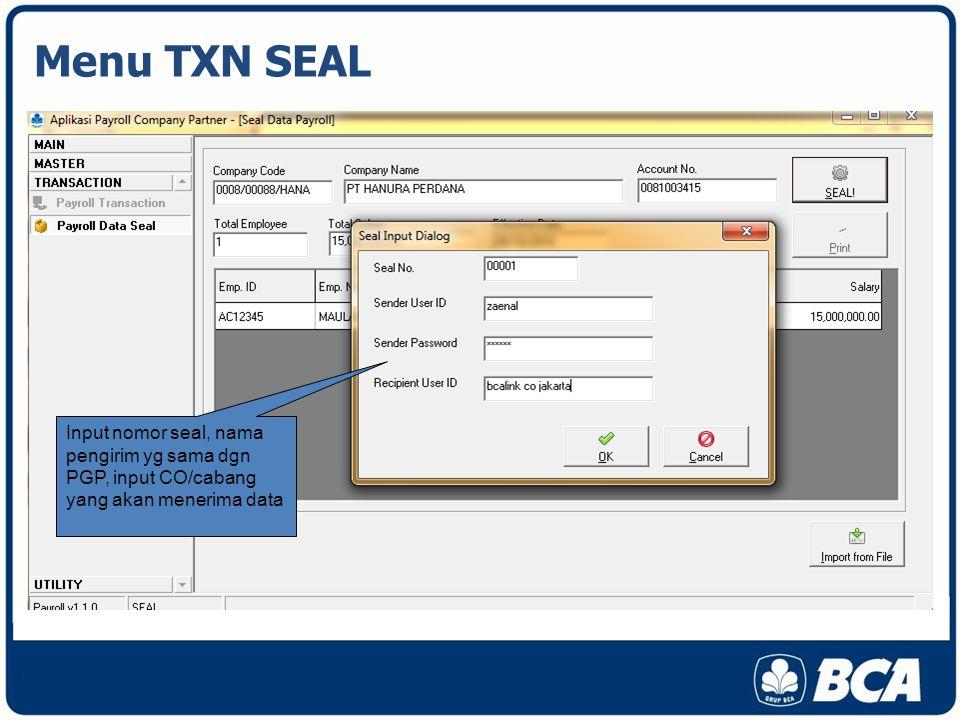 Menu TXN SEAL Input nomor seal, nama pengirim yg sama dgn PGP, input CO/cabang yang akan menerima data.