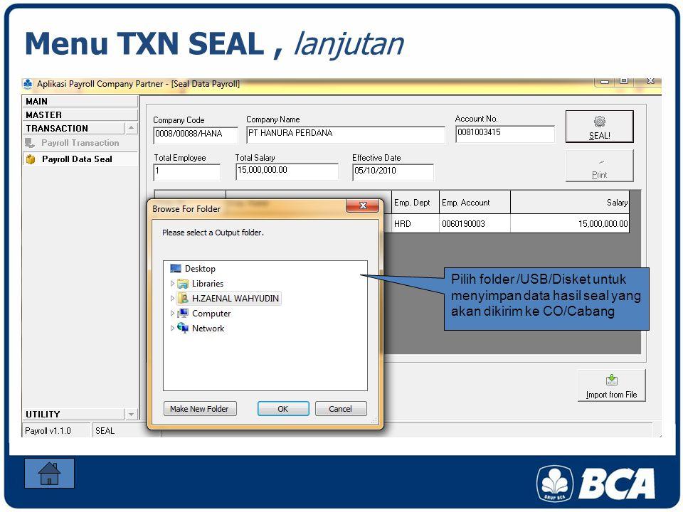 Menu TXN SEAL , lanjutan Pilih folder /USB/Disket untuk menyimpan data hasil seal yang akan dikirim ke CO/Cabang.