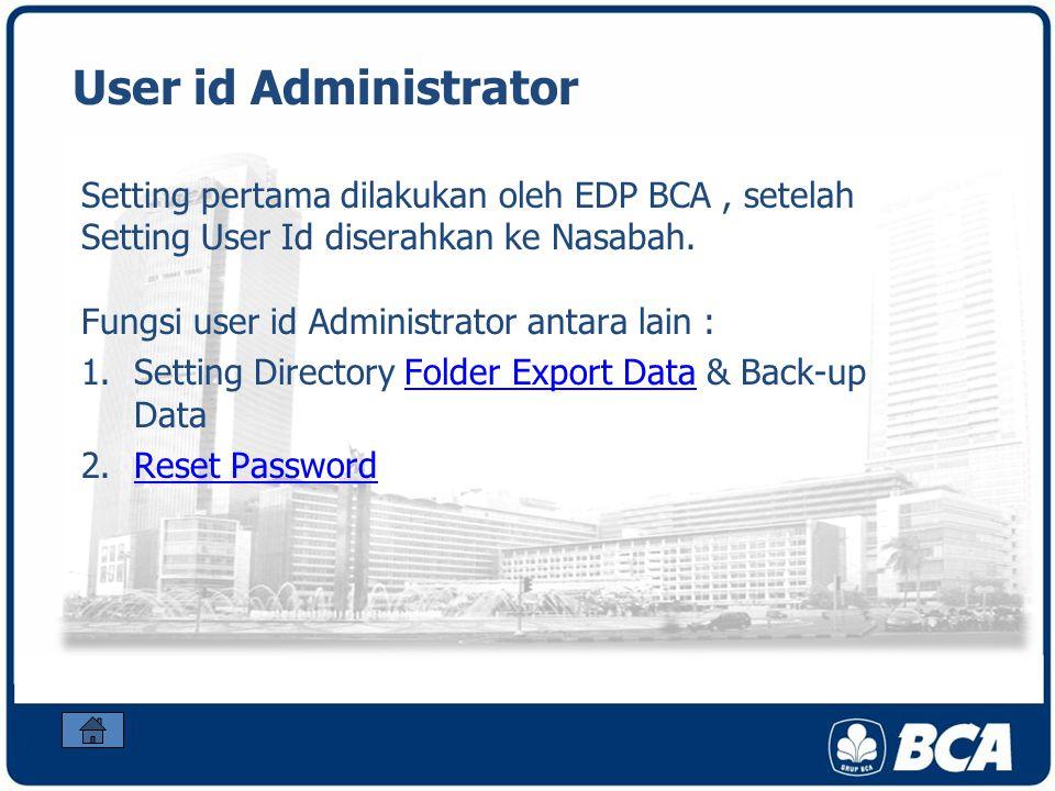 User id Administrator Setting pertama dilakukan oleh EDP BCA , setelah Setting User Id diserahkan ke Nasabah.