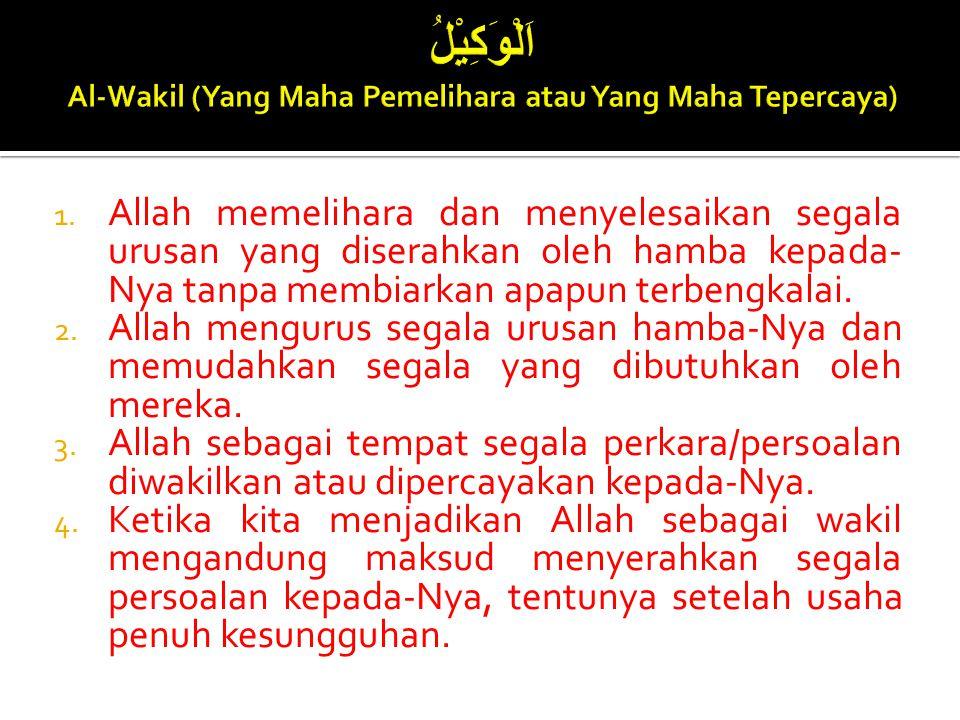اَلْوَكِيْلُ Al-Wakil (Yang Maha Pemelihara atau Yang Maha Tepercaya)