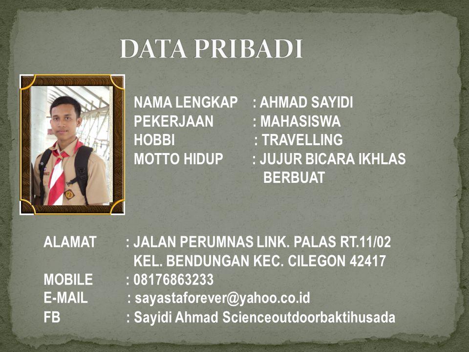 DATA PRIBADI NAMA LENGKAP : AHMAD SAYIDI PEKERJAAN : MAHASISWA