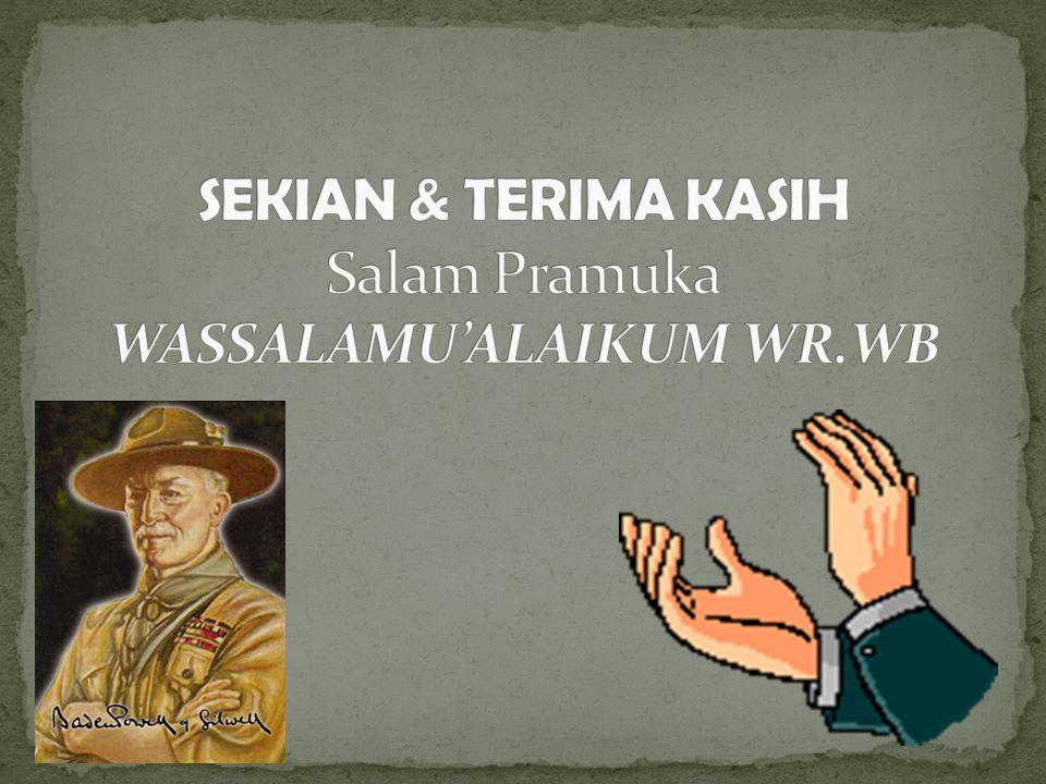 SEKIAN & TERIMA KASIH Salam Pramuka WASSALAMU'ALAIKUM WR.WB