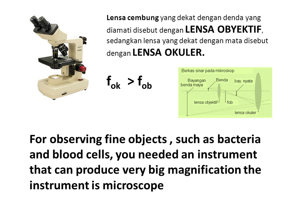 Lensa cembung yang dekat dengan denda yang diamati disebut dengan LENSA OBYEKTIF, sedangkan lensa yang dekat dengan mata disebut dengan LENSA OKULER.