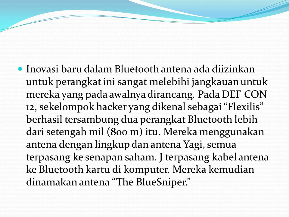 Inovasi baru dalam Bluetooth antena ada diizinkan untuk perangkat ini sangat melebihi jangkauan untuk mereka yang pada awalnya dirancang.