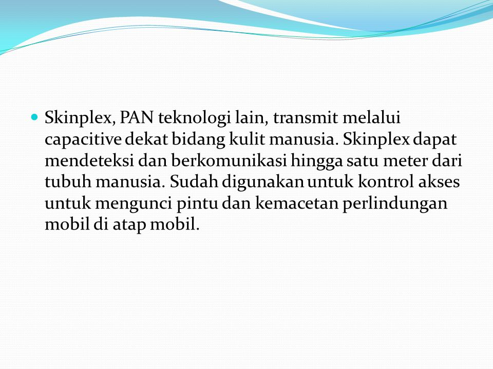 Skinplex, PAN teknologi lain, transmit melalui capacitive dekat bidang kulit manusia.