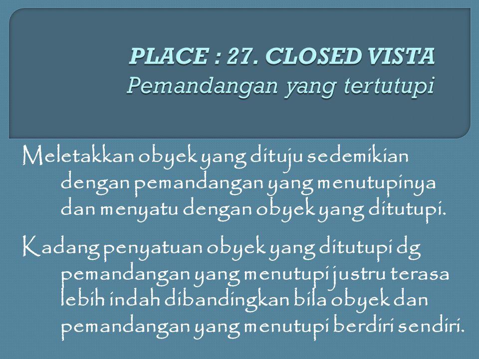PLACE : 27. CLOSED VISTA Pemandangan yang tertutupi
