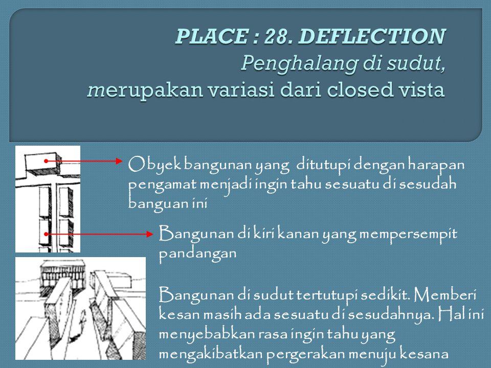 PLACE : 28. DEFLECTION Penghalang di sudut, merupakan variasi dari closed vista
