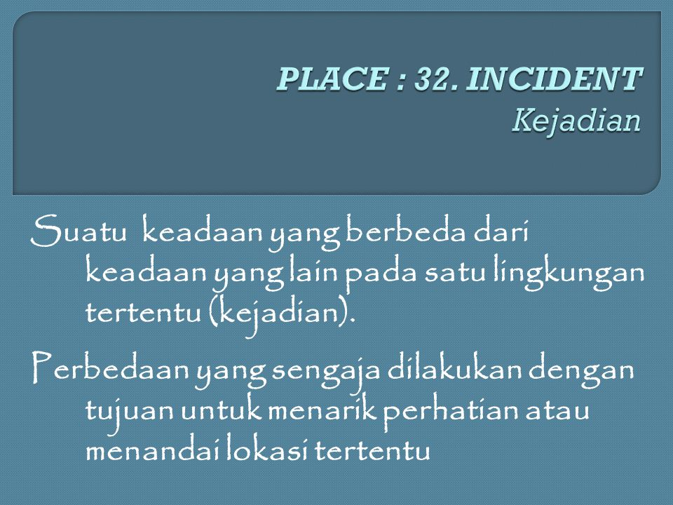 PLACE : 32. INCIDENT Kejadian