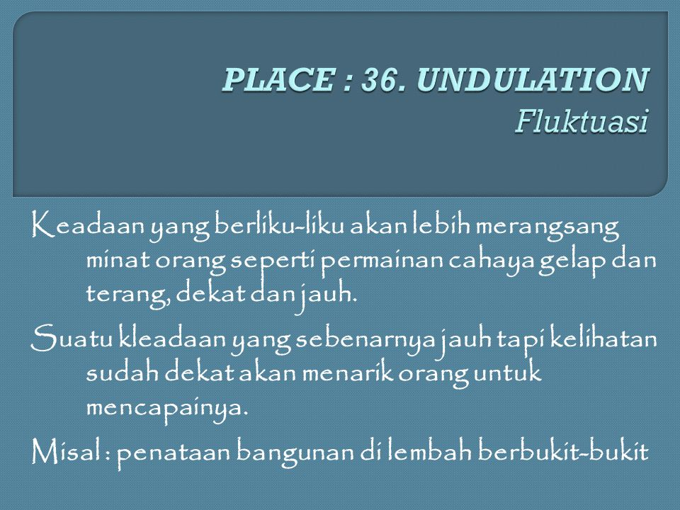PLACE : 36. UNDULATION Fluktuasi