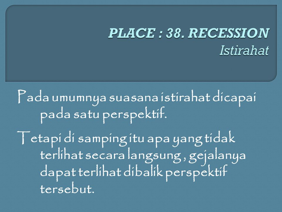 PLACE : 38. RECESSION Istirahat